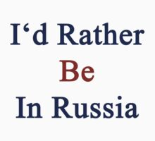 I'd Rather Be In Russia  by supernova23