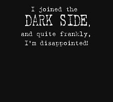 I joined the Dark Side, and quite frankly, I'm disappointed! Unisex T-Shirt