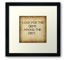 Look for the gems... Framed Print