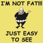 I'm not fat just easy to see by BelfastBoy