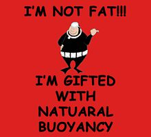 I'm not fat I'm gifted with natural bouyancy Unisex T-Shirt