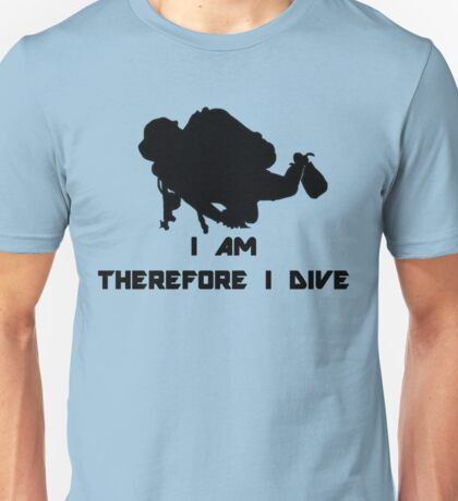 I AM THEREFORE I DIVE Unisex T-Shirt