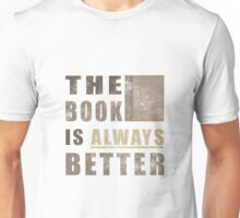 The Book Is Always Better Unisex T-Shirt