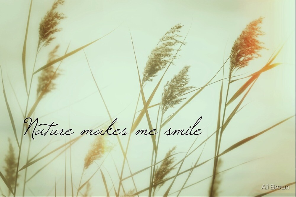 Nature makes me smile  by Ali Brown