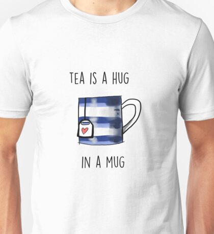 Tea is Unisex T-Shirt