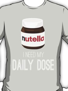 I need my daily dose >Nutella< T-Shirt