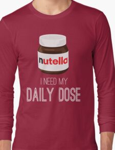 I need my daily dose >Nutella< Long Sleeve T-Shirt