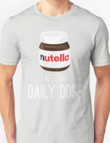 I need my daily dose >Nutella< Unisex T-Shirt
