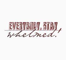 Everybody, Stay Whelmed! by xtaicho
