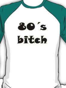80's Bitch T-Shirt