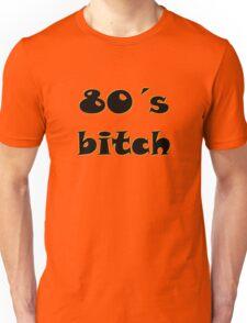 80's Bitch Unisex T-Shirt