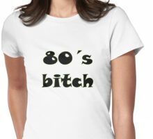 80's Bitch Womens Fitted T-Shirt