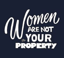 Women are NOT your Property by Tai's Tees Kids Tee
