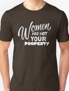 Women are NOT your Property by Tai's Tees Unisex T-Shirt