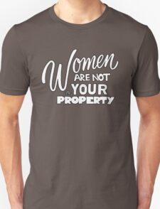 Women are NOT your Property by Tai's Tees T-Shirt