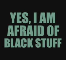 I Am Afraid of Black Stuff by McArtistic