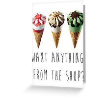 Want Anything From The Shop?  Greeting Card