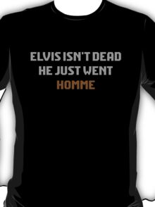 Elvis isn't dead, he just went Homme (white letters) T-Shirt