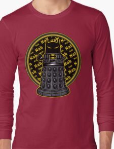 Nah, Nah.... Exterminate!! Long Sleeve T-Shirt