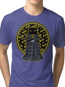 Nah, Nah.... Exterminate!! Tri-blend T-Shirt
