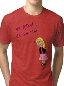 Oh Spike! Devour me! Tri-blend T-Shirt