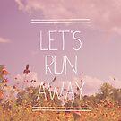 Let's Run Away by hannahison