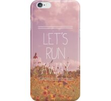 Let's Run Away iPhone Case/Skin