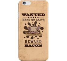 A Wanted Pig don't want to be a Bacon iPhone Case/Skin