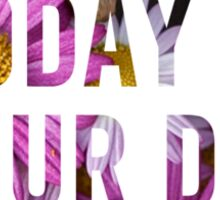 Today is your Day Sticker