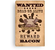 A Wanted Pig don't want to be a Bacon Canvas Print
