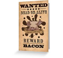 A Wanted Pig don't want to be a Bacon Greeting Card