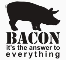 Bacon - The Answer to Everything by ArtformDesigns