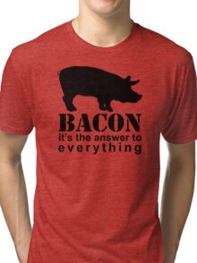 Bacon - The Answer to Everything Tri-blend T-Shirt