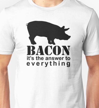 Bacon - The Answer to Everything Unisex T-Shirt