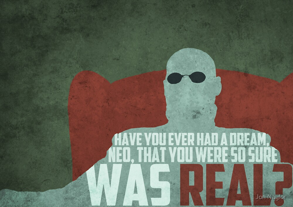 The Matrix - Morpheus: Ever had a dream... by Jon Naylor