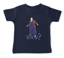 """WHO?"" Tenth Doctor T-Shirt Baby Tee"