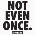 Not Even Once (black) by Levantar
