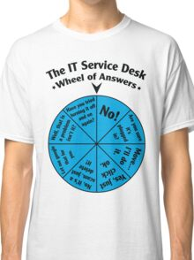 The IT Service Desk Wheel of Answers. Classic T-Shirt