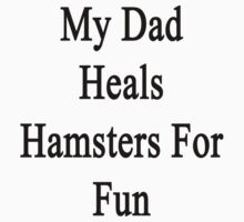 My Dad Heals Hamsters For Fun  by supernova23
