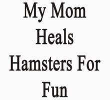 My Mom Heals Hamsters For Fun  by supernova23
