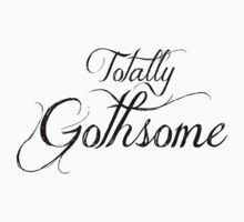 Totally Gothsome by RdwnggrlDesigns