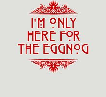 I'm Only Here For The Eggnog Unisex T-Shirt