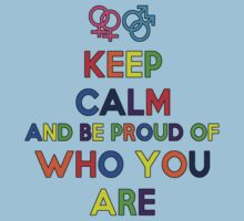Keep Calm And Be Proud Of Who You Are by HelloSteffy
