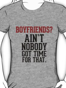 Boyfriends? Ain't nobody got time for that! T-Shirt