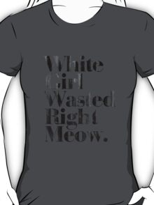 White Girl Wasted Right Meow T-Shirt