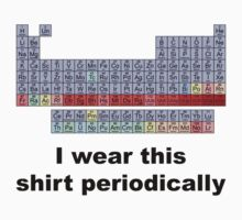 I Wear This Shirt Periodically by BrightDesign
