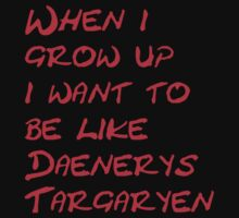 When I Grow up i want to be like Daenerys Targaryen! Kids Clothes