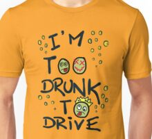 I'm too drunk to drive Unisex T-Shirt