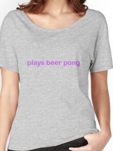 Plays Beer Pong - CoolGirlTeez Women's Relaxed Fit T-Shirt