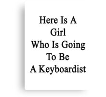 Here Is A Girl Who Is Going To Be A Keyboardist Canvas Print